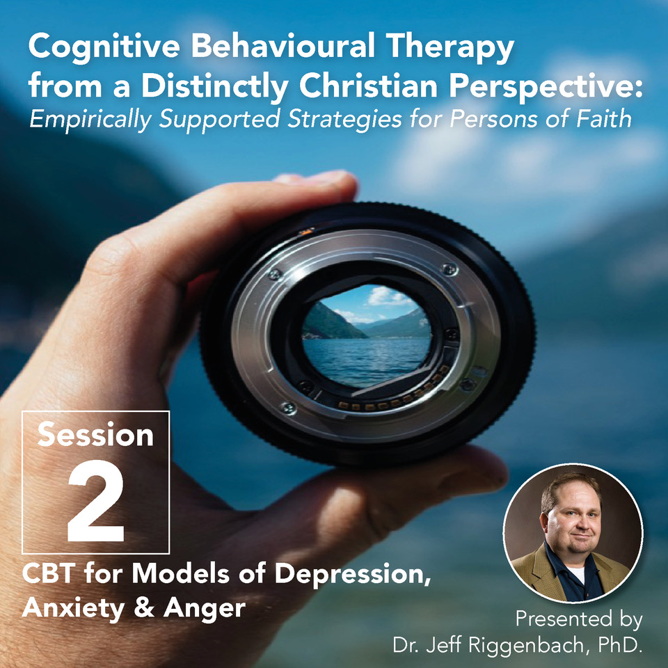 Recorded Event – Session 2 – Cognitive behavioural therapy from a distinctly Christian perspective